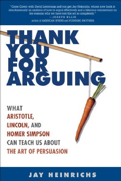 Thank You for Arguing: What Aristotle, Lincoln, And Homer Simpson Can Teach Us About the Art of Persuasion (Paperback)