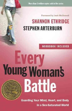 Every Young Woman's Battle: Guarding Your Mind, Heart, and Body in a Sex-Saturated World (Paperback)