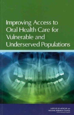 Improving Access to Oral Health Care for Vulnerable and Underserved Populations (Paperback)