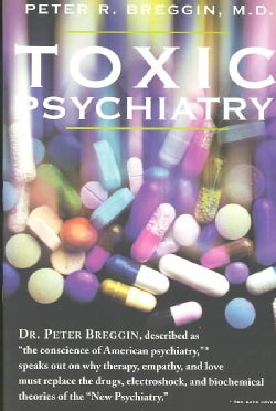 Toxic Psychiatry: Why Therapy, Empathy, and Love Must Replace the Drugs, Electroshock, and Biochemical Theories o... (Paperback)