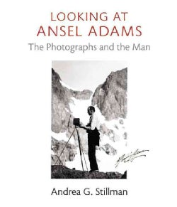 Looking at Ansel Adams: The Photographs and the Man (Hardcover)