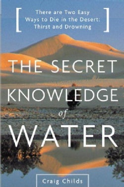 The Secret Knowledge of Water: Discovering the Essence of the American Desert (Paperback)