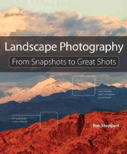 Landscape Photography: From Snapshots to Great Shots (Paperback)