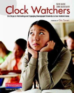 Clock Watchers: Six Steps to Motivating and Engaging Disengaged Students Across Content Areas (Paperback)