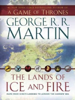 The Lands of Ice and Fire: Maps from King's Landing to Across the Narrow Sea (Sheet map, folded)