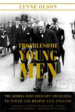 Troublesome Young Men: The Rebels Who Brought Churchill to Power and Helped Save England (Paperback)