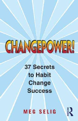 Changepower!: 37 Secrets to Habit Change Success (Paperback)