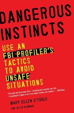 Dangerous Instincts: Use an FBI Profiler's Tactics to Avoid Unsafe Situations (Paperback)