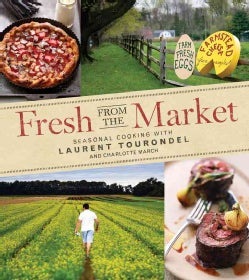 Fresh from the Market: Seasonal Cooking With Laurent Tourondel and Charlotte March (Hardcover)