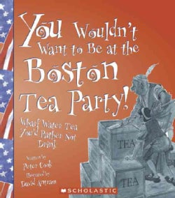 You Wouldn't Want to Be at the Boston Tea Party!: Wharf Water Tea You'd Rather Not Drink (Paperback)