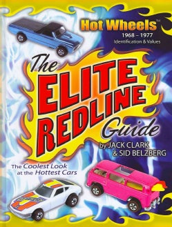 The Elite Redline Guide: Hot Wheels 1968-1977 Identification & Values (Hardcover)