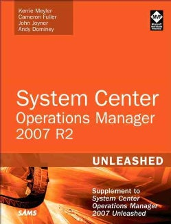System Center Operations Manager 2007 R2 Unleashed: Supplement to System Center Operations Manager 2007 Unleashed (Paperback)