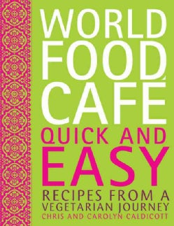 World Food Cafe: Quick & Easy, Recipes from a Vegetarian Journey (Hardcover)