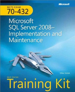 MCTS Self-Paced Training Kit (Exam 70-432): Microsoft SQL Server 2008--Implementation and Maintenance : Training Kit