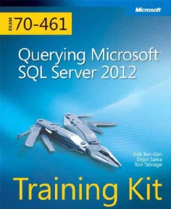 Querying Microsoft SQL Server 2012: Exam 70-461 Training Kit
