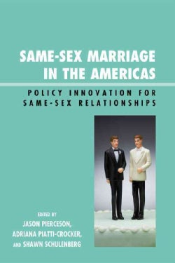 Same-Sex Marriage in the Americas: Policy Innovation for Same-Sex Relationships (Paperback)