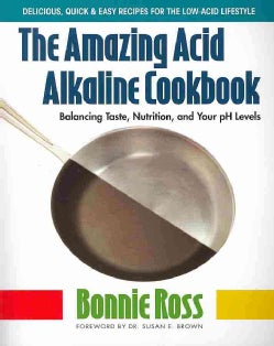 The Amazing Acid Alkaline Cookbook: Balancing Taste, Nutrition, and Your Ph Levels (Paperback)