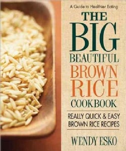 The Big Beautiful Brown Rice Cookbook: Really Quick & Easy Brown Rice Recipes (Paperback)