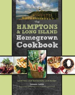 The Hamptons & Long Island Homegrown Cookbook: Local Food, Local Restaurants, Local Recipes (Hardcover)