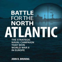 Battle for the North Atlantic: The Strategic Naval Campaign That Won World War II in Europe (Hardcover)