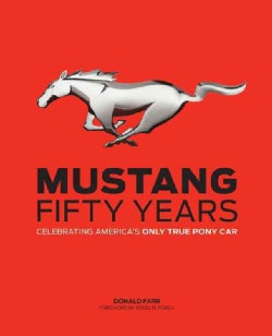 Mustang, Fifty Years: Celebrating America's Only True Pony Car (Hardcover)