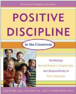 Positive Discipline in the Classroom: Developing Mutual Respect, Cooperation, and Responsibility in Your Classroom (Paperback)