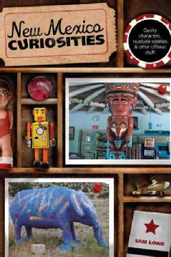 New Mexico Curiosities: Quirky Characters, Roadside Oddities & Other Offbeat Stuff (Paperback)