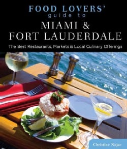 Food Lovers' Guide to Miami & Fort Lauderdale: The Best Restaurants, Markets & Local Culinary Offerings (Paperback)