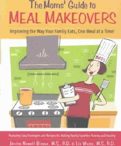 The Moms' Guide to Meal Makeovers: Improving the Way Your Family Eats, One Meal at a Time! (Paperback)