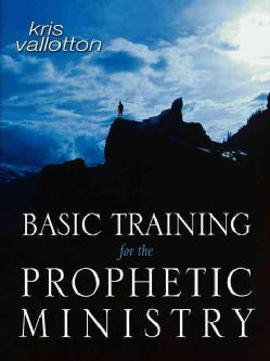 Basic Training for the Prophetic Ministry (Paperback)