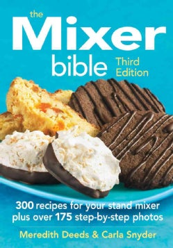 The Mixer Bible: 300 Recipes for Your Stand Mixer Plus over 175 Step-by-Step Photos (Paperback)