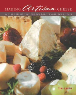 Making Artisan Cheese: 50 Fine Cheeses That You Can Make in Your Own Kitchen (Hardcover)