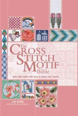 The Cross Stitch Motif Bible: Over 1000 Motifs with Easy-to-Follow Color Charts (Hardcover)