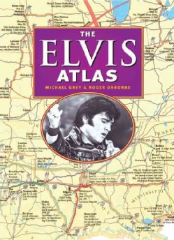 The Elvis Atlas: A Jorney Through Elvis Presley's America (Hardcover)