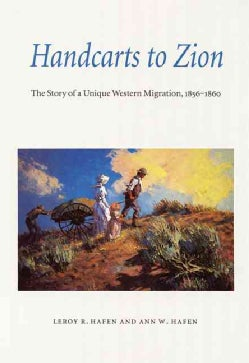 Handcarts to Zion: The Story of a Unique Western Migration, 1856-1860 : With Contemporary Journals, Accounts, Rep... (Paperback)