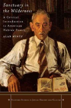 Sanctuary in the Wilderness: A Critical Introduction to American Hebrew Poetry (Hardcover)