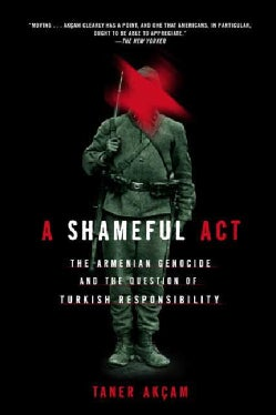 A Shameful Act: The Armenian Genocide and the Question of Turkish Responsibility (Paperback)