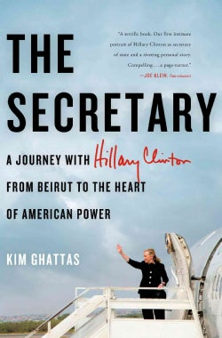 The Secretary: A Journey With Hillary Clinton from Beirut to the Heart of American Power (Hardcover)