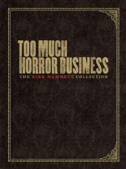 Too Much Horror Business: The Kirk Hammett Collection (Hardcover)