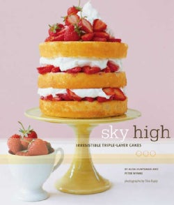 Sky High: Irresistible Triple-Layer Cakes (Hardcover)