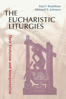 The Eucharistic Liturgies: Their Evolution and Interpretation (Paperback)
