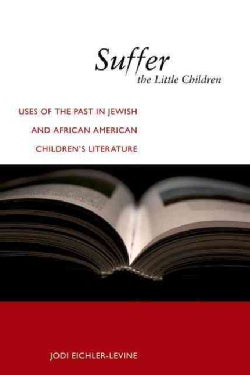 Suffer the Little Children: Uses of the Past in Jewish and African American Children's Literature (Hardcover)