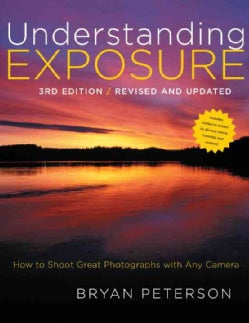 Understanding Exposure: How to Shoot Great Photographs With Any Camera (Paperback)