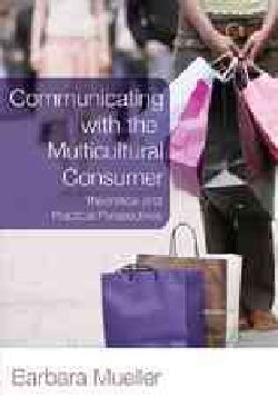 Communicating with the Multicultural Consumer: Theoretical and Practical Perspectives (Paperback)
