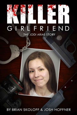 Killer Girlfriend: The Jodi Arias Story (Paperback)