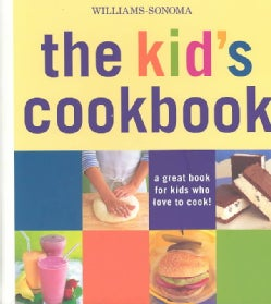 William-Sonoma: The Kid's Cookbook: A Great Book for Kids Who Love to Cook! (Spiral bound)