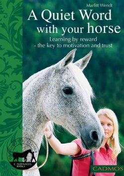 A Quiet Word With Your Horse: Learning by Reward - the Key to Motivation and Trust (Paperback)
