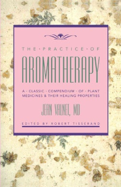 The Practice of Aromatherapy: A Classic Compendium of Plant Medicines and Their Healing Properties (Paperback)