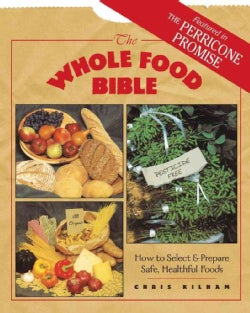 The Whole Food Bible: How to Select and Prepare Safe, Healthful Foods (Paperback)