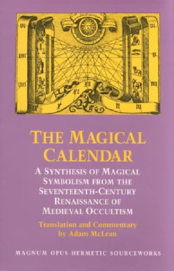 The Magical Calendar: A Synthesis of Magical Symbolism from the Seventeenth-Century Renaissance of Medieval Occul... (Paperback)